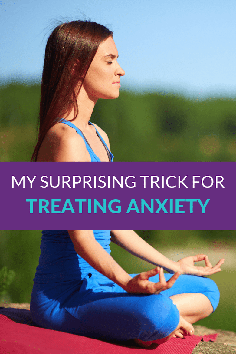 My Surprising Trick For Treating Anxiety