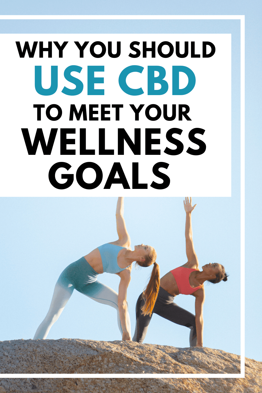 Why You Should Use CBD to Meet Your Wellness Goals