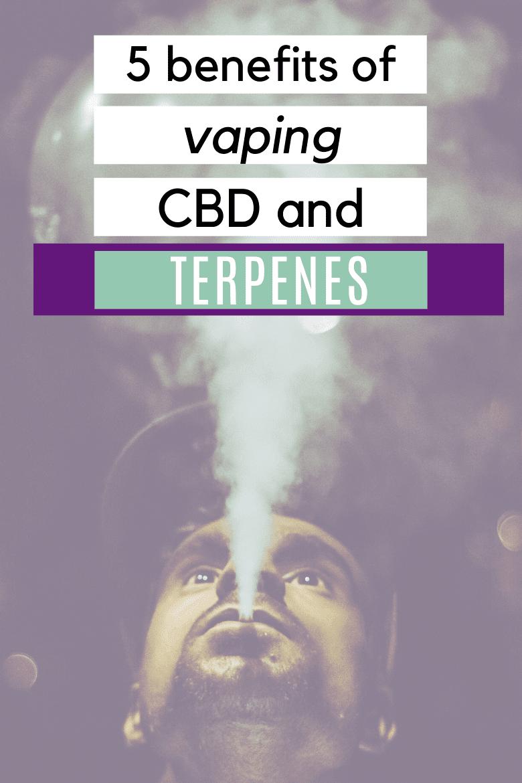 5 Benefits of Vaping CBD and Terpenes