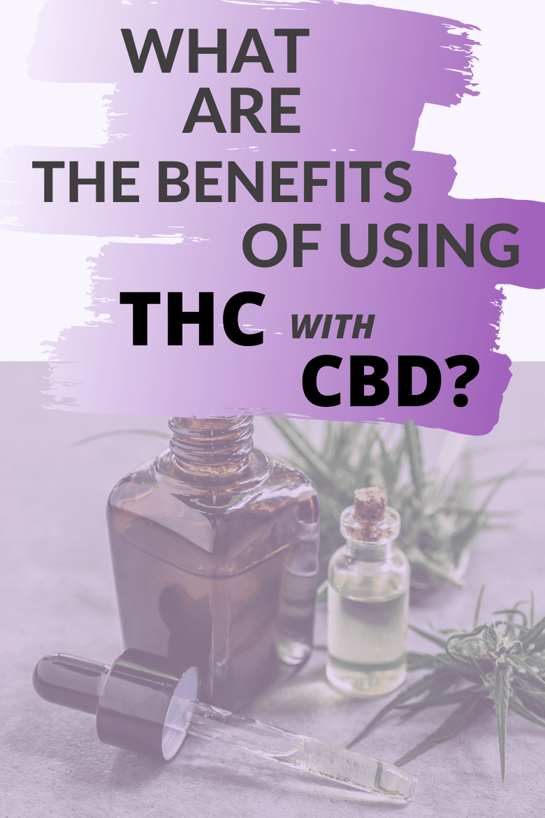 What Are the Benefits of Using THC With CBD?