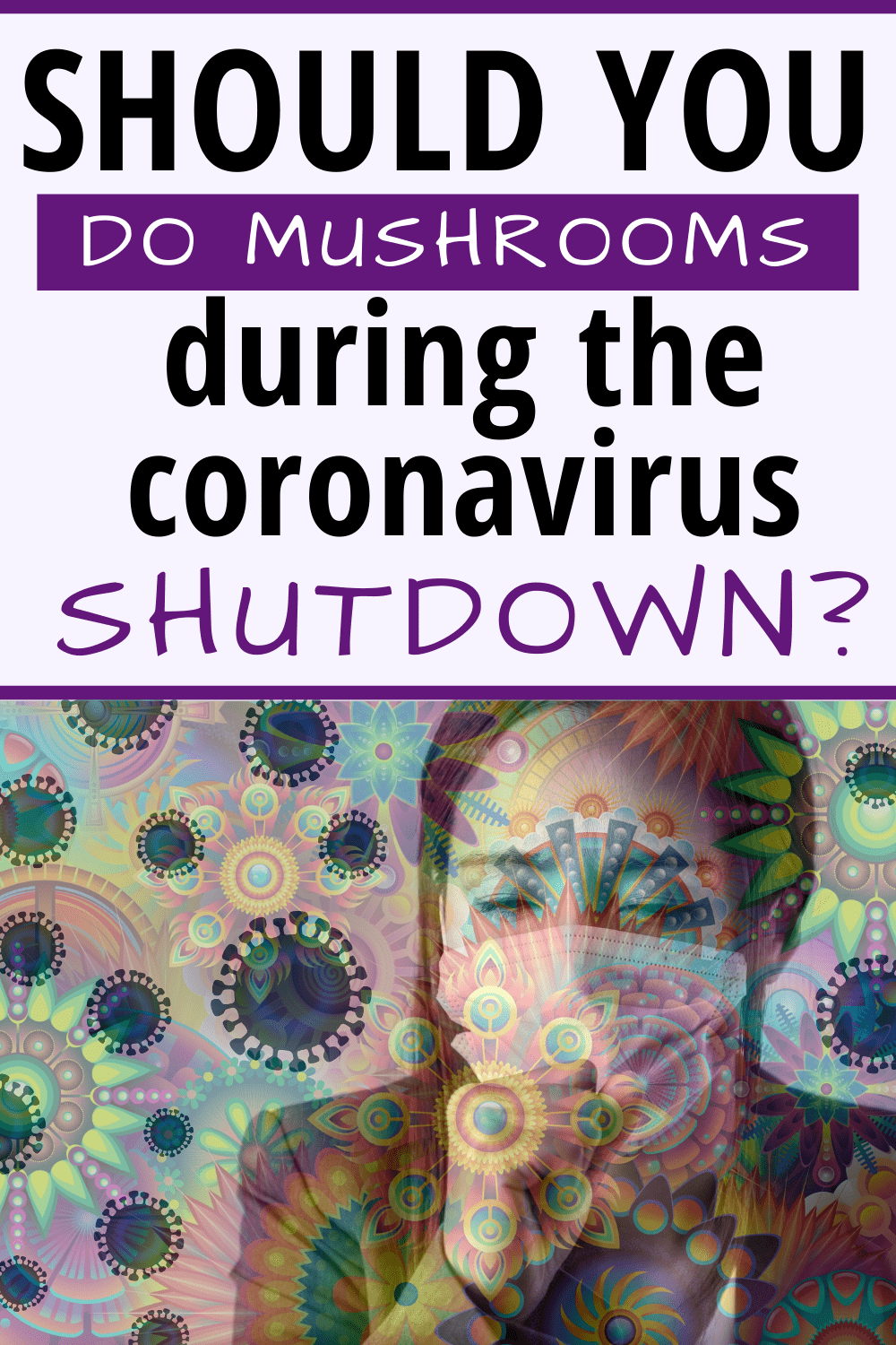 Should You Do Mushrooms During The Coronavirus Shutdown?