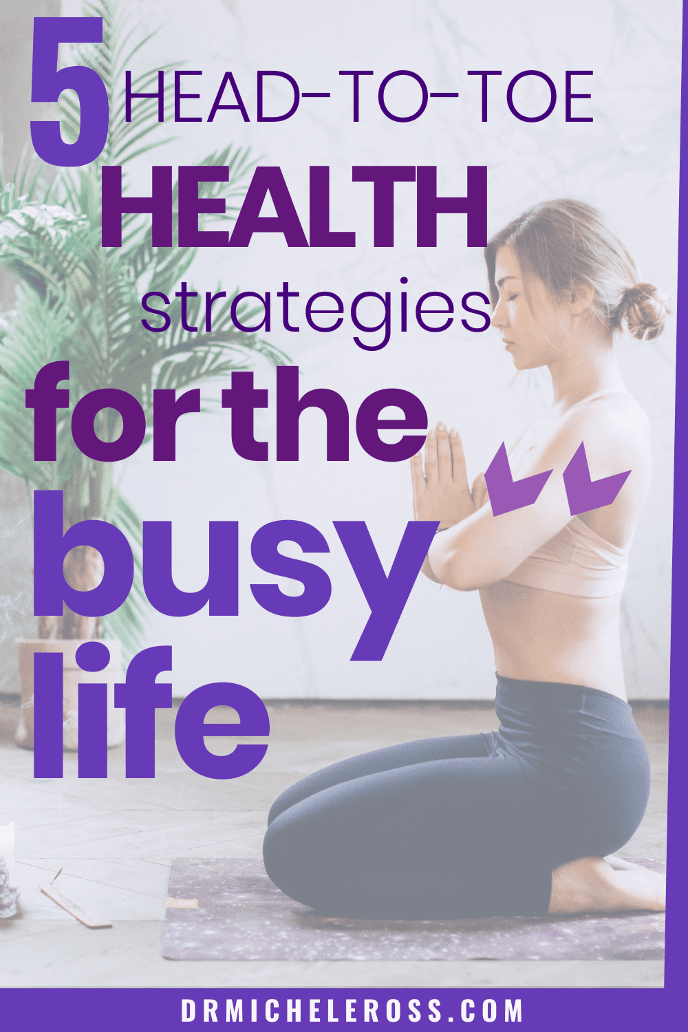 Practical and Affordable Head-To-Toe Health Strategies for the Busy Life
