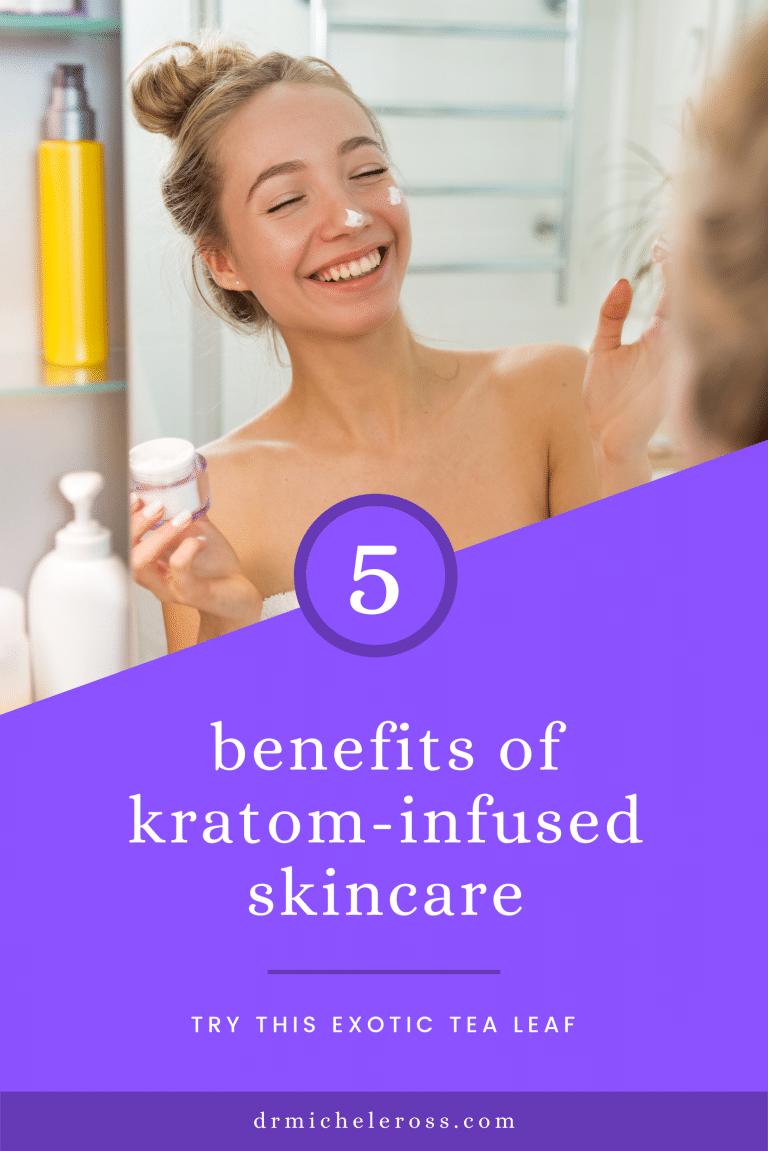 5 Benefits Of Kratom-Infused Skincare