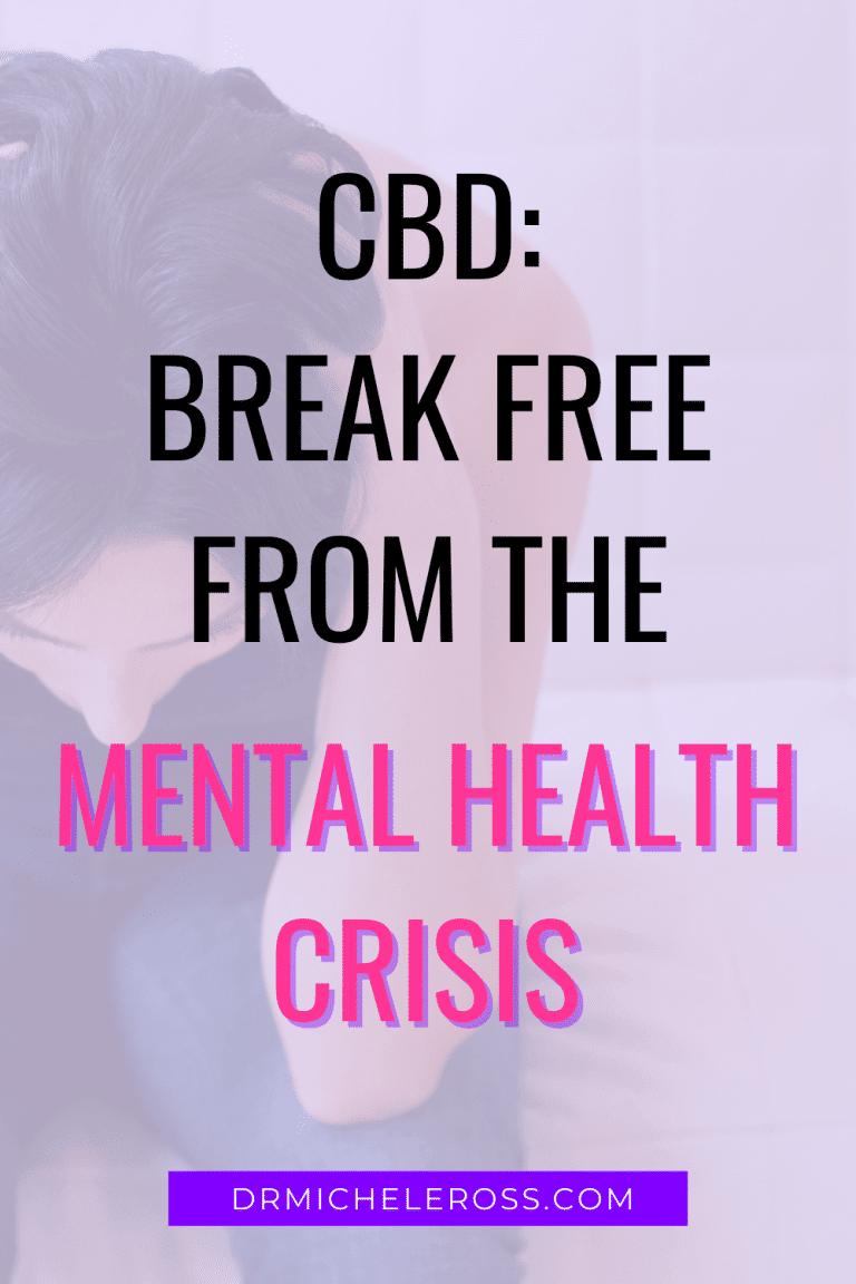 CBD: Break Free From The Mental Health Crisis